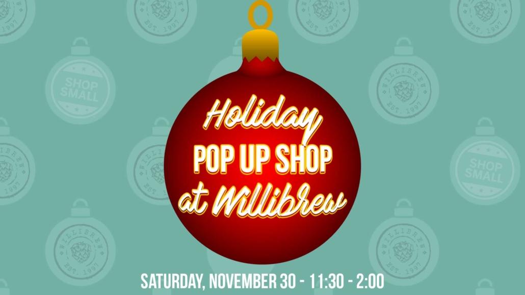 Holiday Pop Up Shop at Willibrew, Saturday, November 30, 11:30 until 2 pm